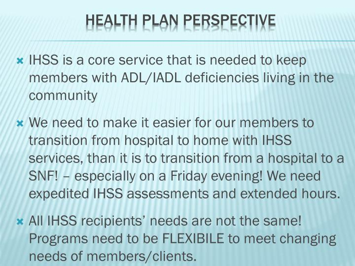 IHSS is a core service that is needed to keep members with ADL/IADL deficiencies living in the community