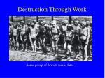 destruction through work1
