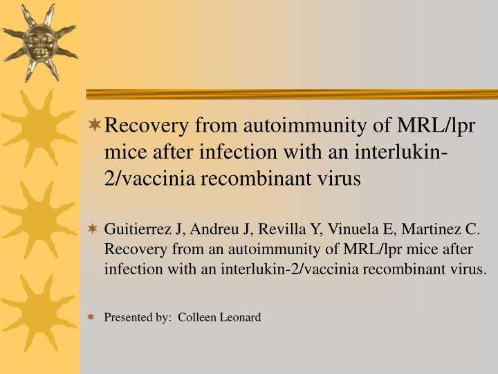 Recovery from autoimmunity of MRL/lpr mice after infection with an interlukin-2/vaccinia recombinant...