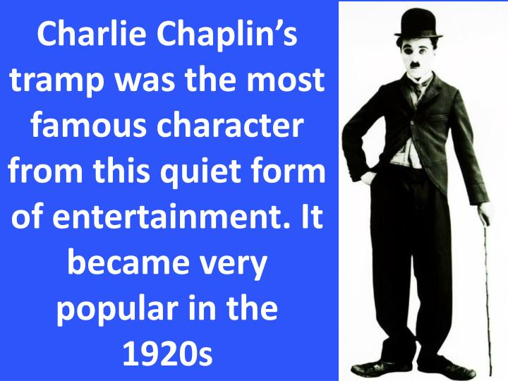 Charlie Chaplin's tramp was the most famous character from this quiet form of entertainment. It became very popular in the 1920s