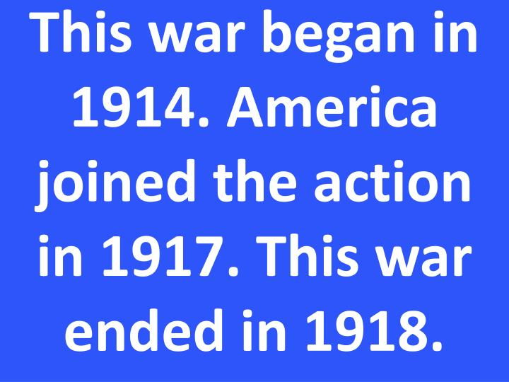 This war began in 1914. America