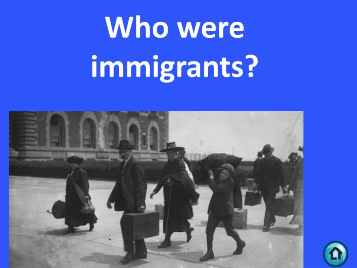 Who were immigrants?