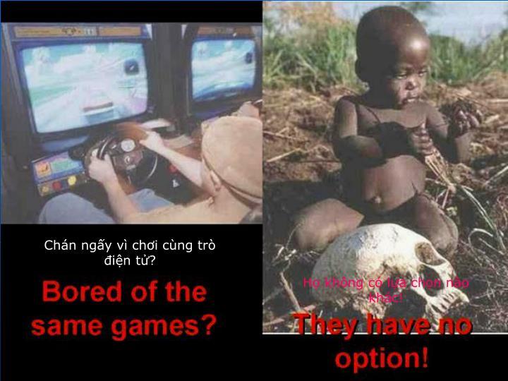 Chán ngấy vì chơi cùng trò điện tử?