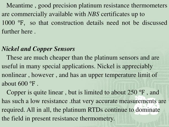 Meantime , good precision platinum resistance thermometers are commercially available with