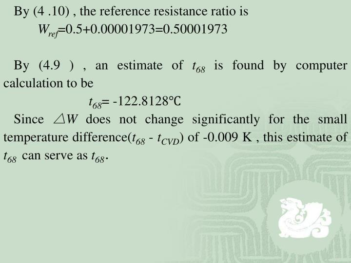 By (4 .10) , the reference resistance ratio is