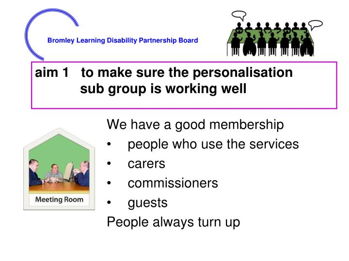 Aim 1 to make sure the personalisation sub group is working well
