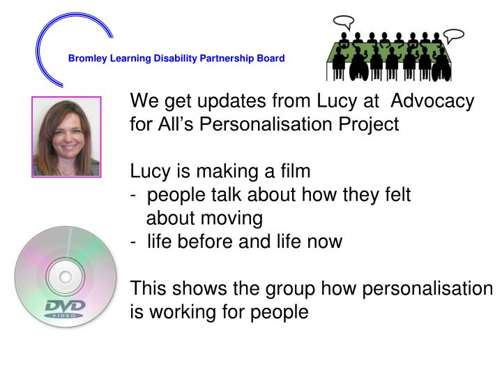 We get updates from Lucy at  Advocacy for All's Personalisation Project