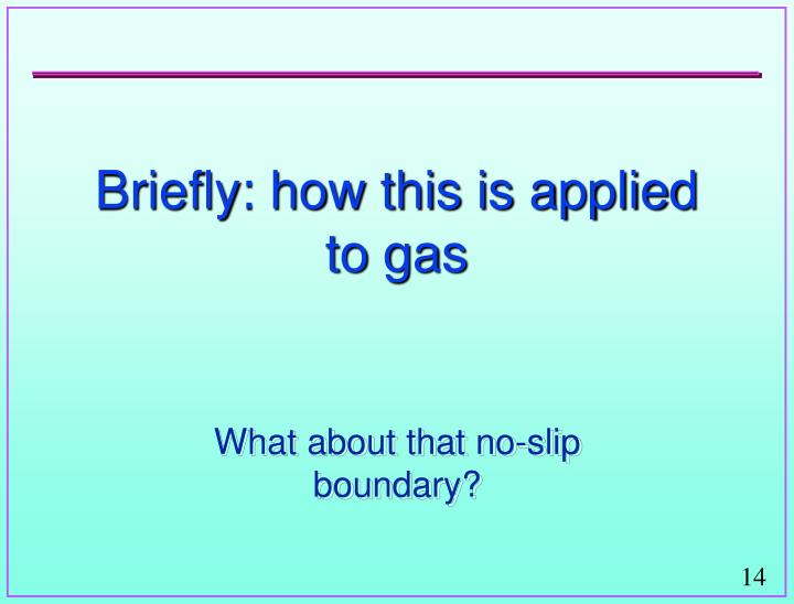 Briefly: how this is applied to gas