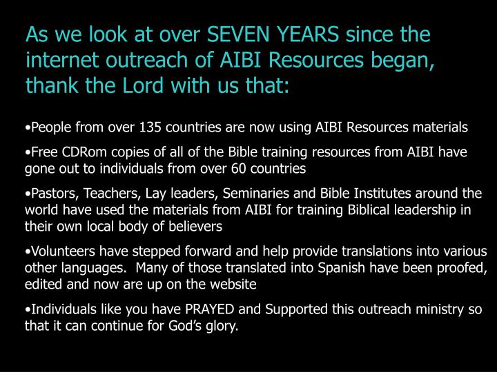 As we look at over SEVEN YEARS since the internet outreach of AIBI Resources began, thank the Lord w...