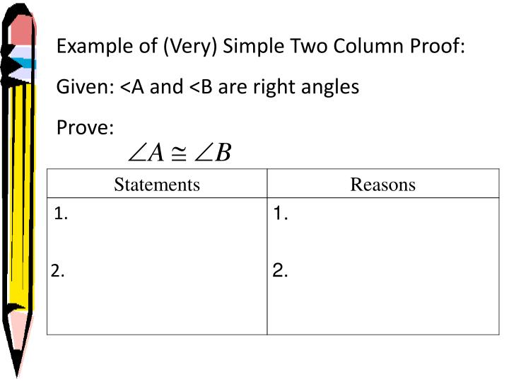 Example of (Very) Simple Two Column Proof: