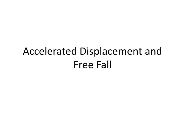 accelerated displacement and free fall n.