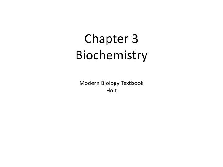 PPT Chapter 3 Biochemistry Modern Biology Textbook Holt