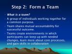 step 2 form a team