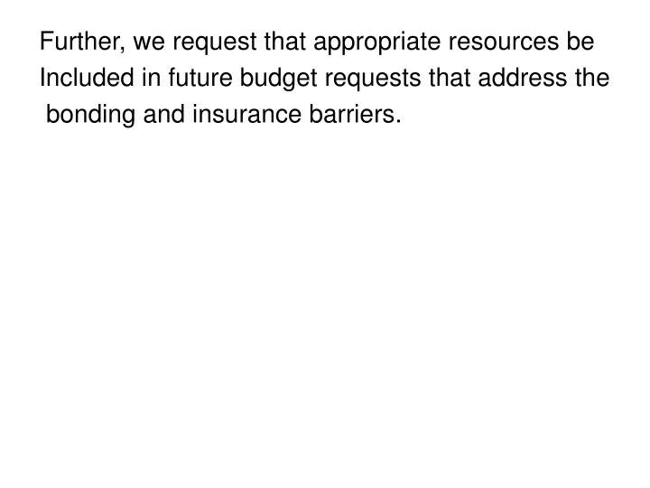 Further, we request that appropriate resources be