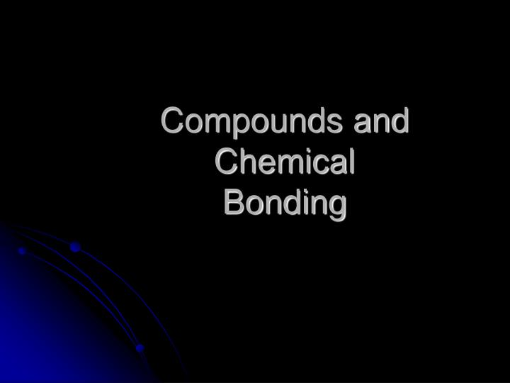 Compounds and chemical bonding