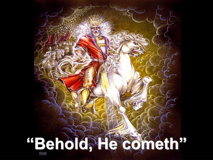 """""""Behold, He cometh"""""""