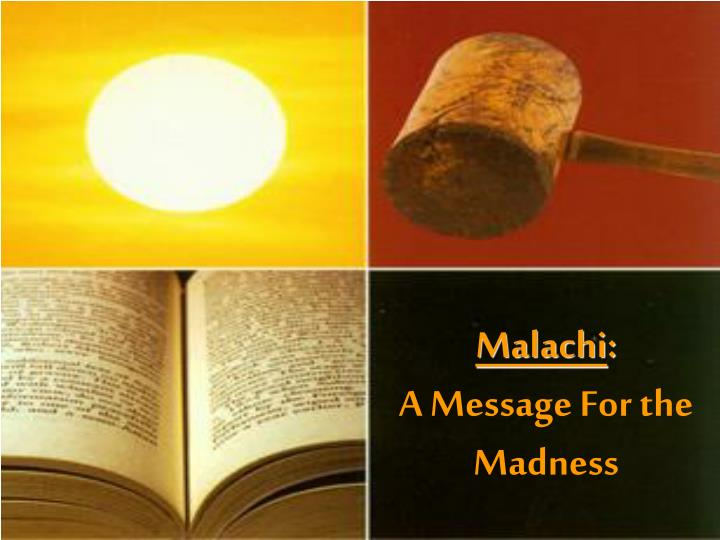 Malachi a message for the madness