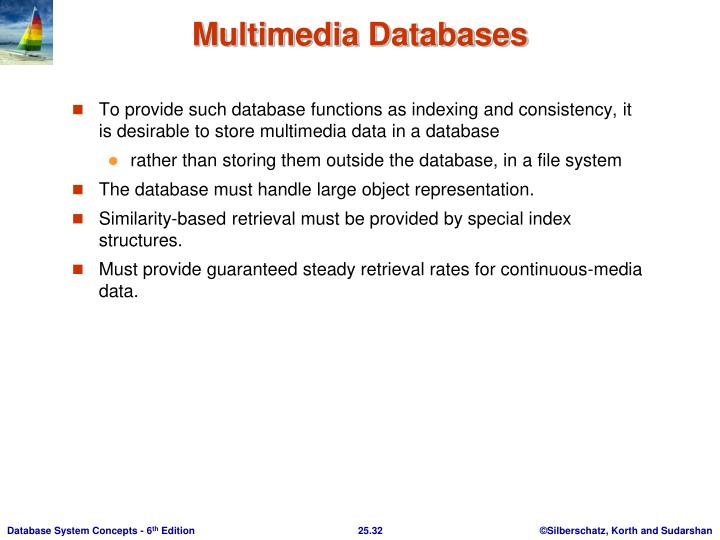 To provide such database functions as indexing and consistency, it is desirable to store multimedia data in a database