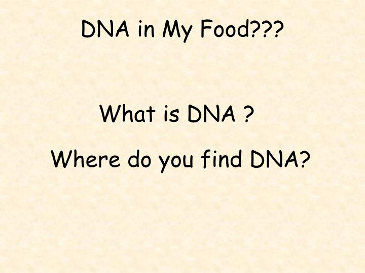 Dna in my food