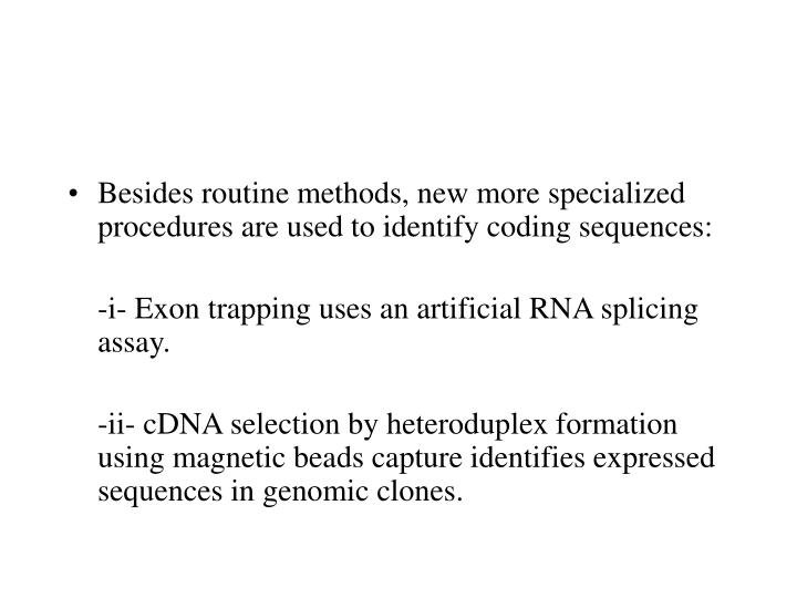 Besides routine methods, new more specialized procedures are used to identify coding sequences: