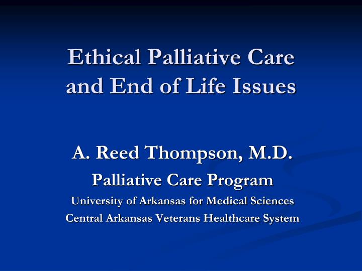 ethics of end of life care essay End of life care: withdrawal /withholding of treatment and its relationship with euthanasia this essay explores the issue of treatment withdrawal or treatment being withheld from patients with conditions with a very poor prognosis and the ethical issues surrounding the much debated topic of end of life care.