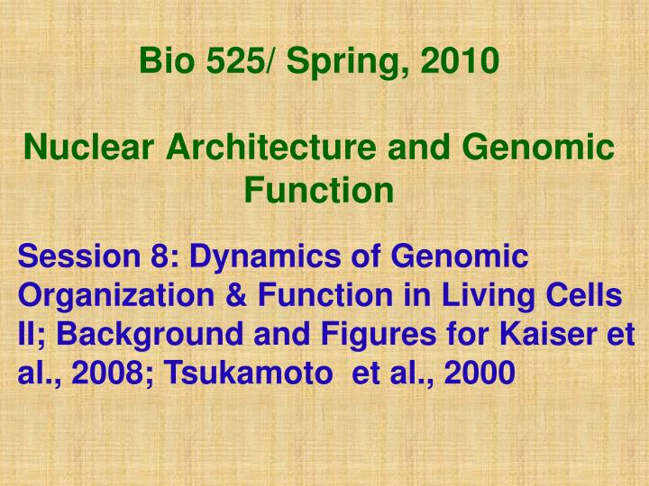 bio 525 spring 2010 nuclear architecture and genomic function n.