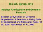 bio 525 spring 2010 nuclear architecture and genomic function