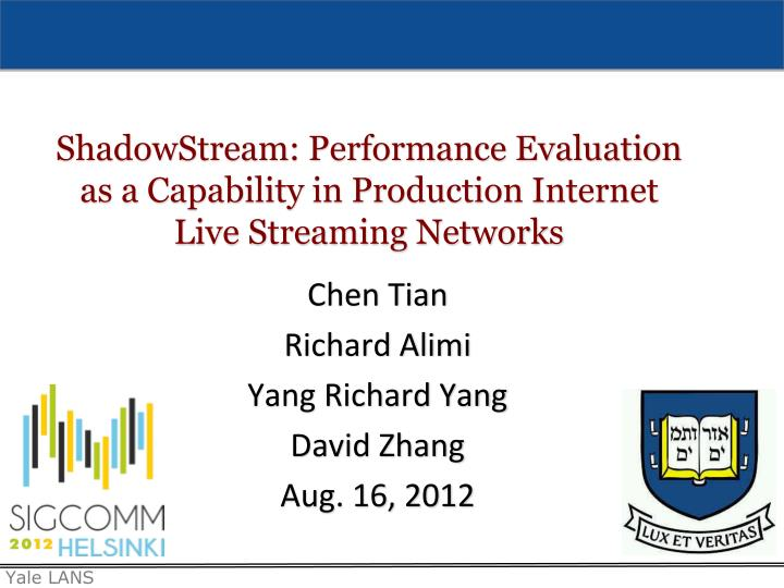 shadowstream performance evaluation as a capability in production internet live streaming networks n.