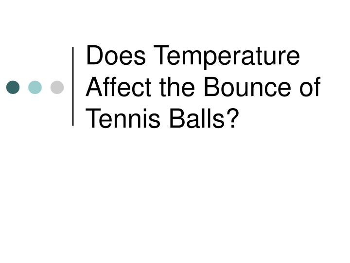 does temperature affect the bounce of tennis balls n.