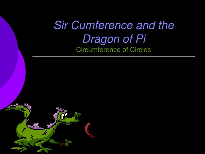 Sir cumference and the dragon of pi circumference of circles