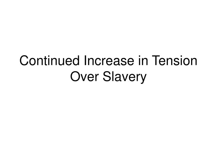 continued increase in tension over slavery n.