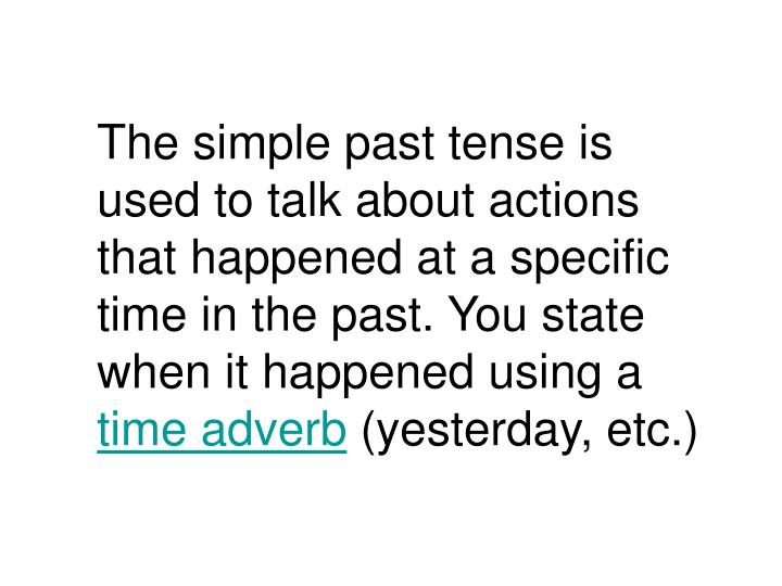 The simple past tense is used to talk about actions that happened at a specific time in the past. Yo...