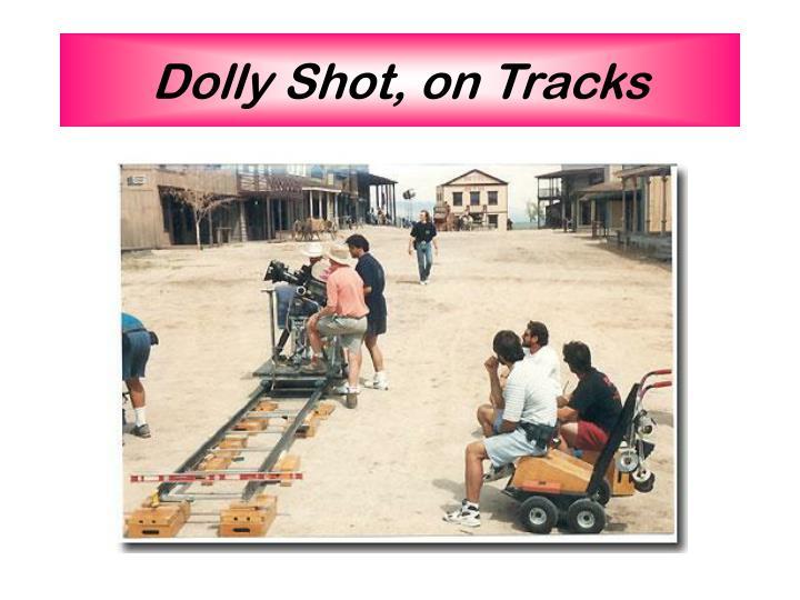 Dolly Shot, on Tracks