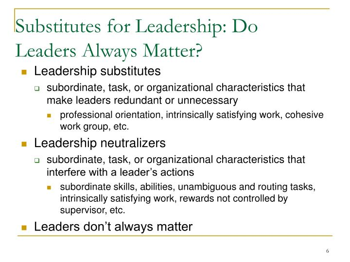 Substitutes for Leadership: Do Leaders Always Matter?