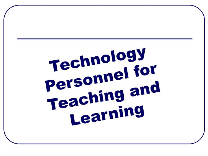 Technology Personnel for Teaching and Learning