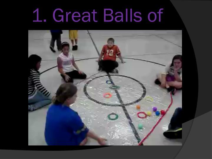 1. Great Balls of