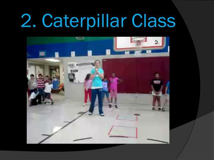 2. Caterpillar Class