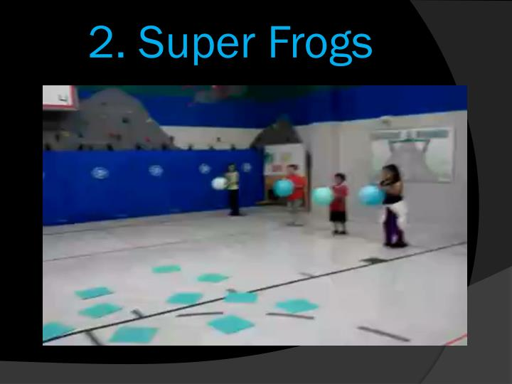 2. Super Frogs