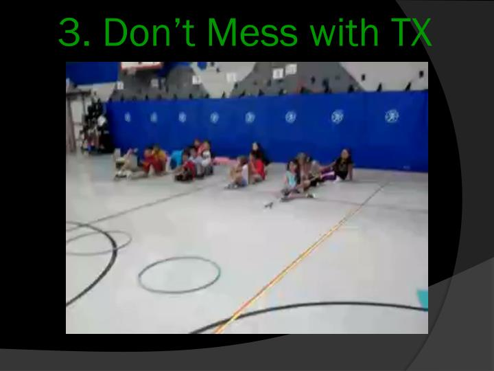 3. Don't Mess with TX