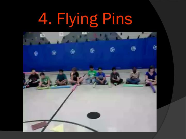4. Flying Pins