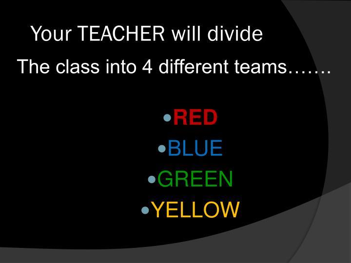Your teacher will divide