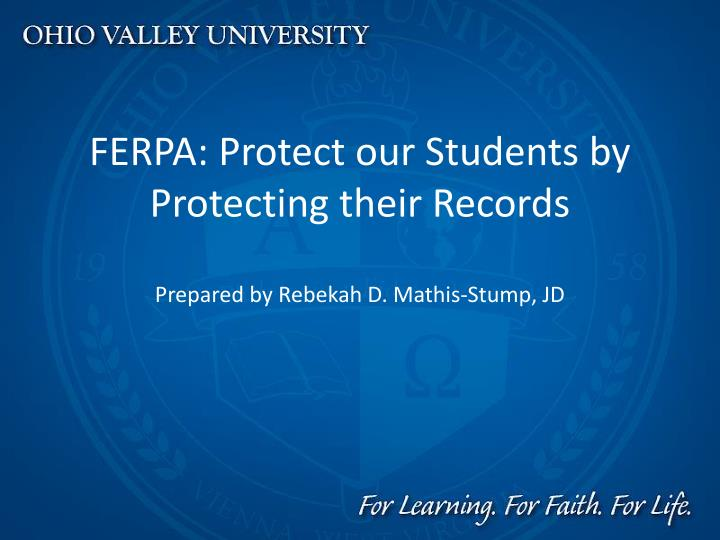 Ferpa protect our students by protecting their records prepared by rebekah d mathis stump jd