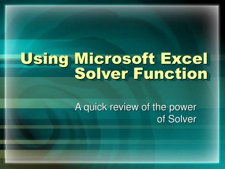 PPT - Using Microsoft Excel Solver Function PowerPoint Presentation ...