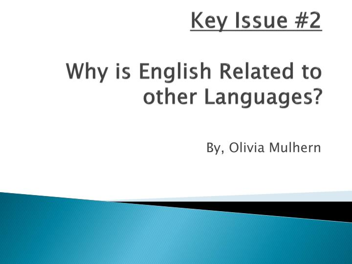 Key issue 2 why is english related to other languages