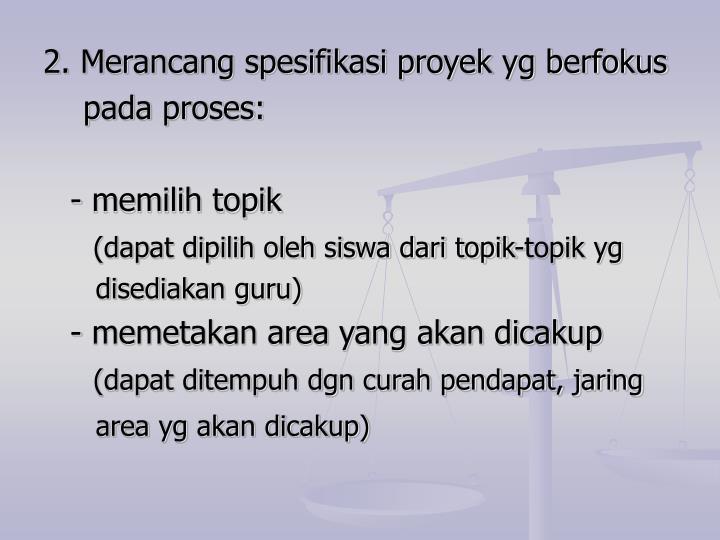 2. Merancang spesifikasi proyek yg berfokus