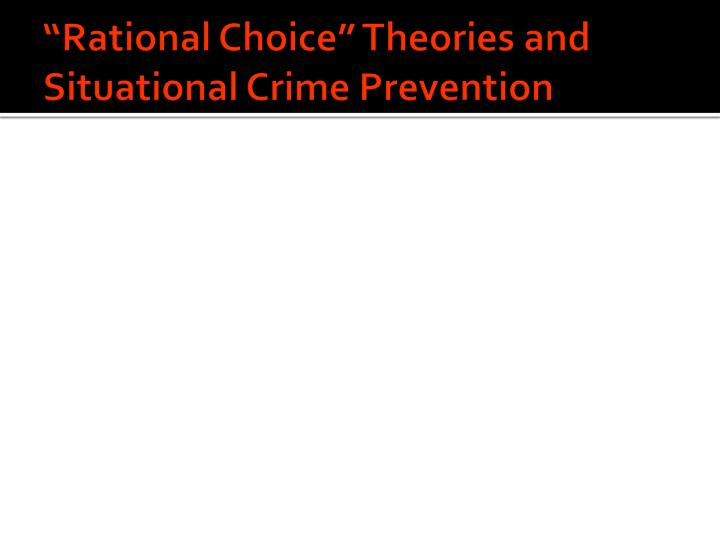 crime choices identify choice theories and their assumptions in regards to crime Assumptions and political choices with rational choice theory police, and merely assist their crime control efforts.
