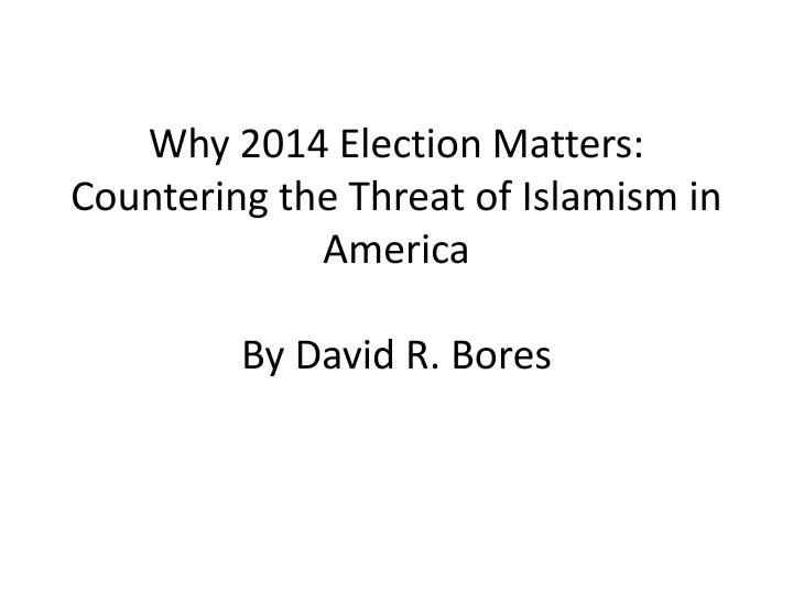 why 2014 election matters countering the threat of islamism in america by david r bores n.