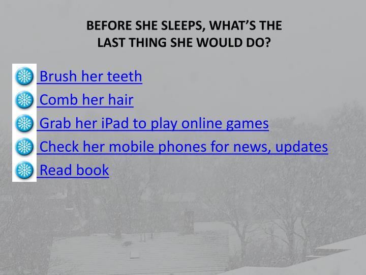 BEFORE SHE SLEEPS, WHAT'S THE LAST THING SHE WOULD DO?