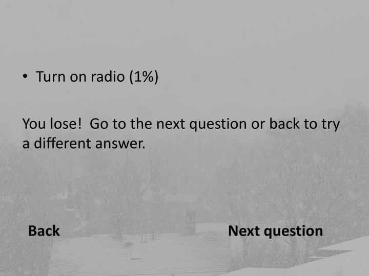 Turn on radio (1%)