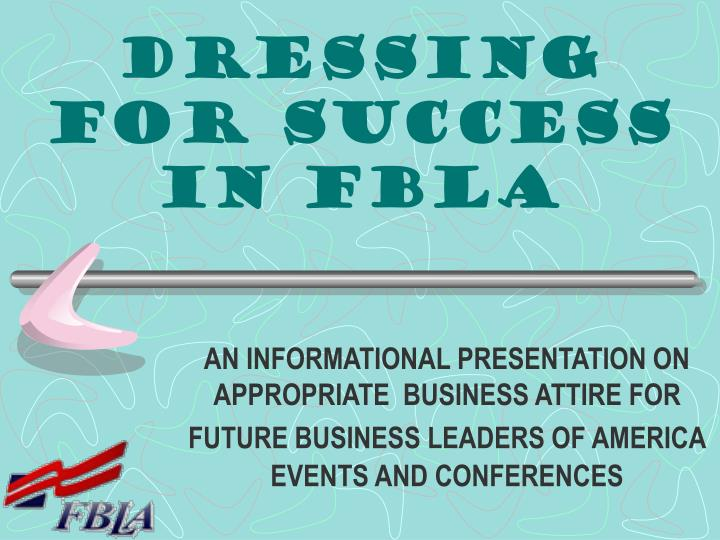 42e3db16d69 Dressing for Success in FBLA. AN INFORMATIONAL PRESENTATION ON APPROPRIATE BUSINESS  ATTIRE FOR